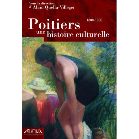 Poitiers, une histoire culturelle 1800-1950