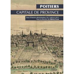 Poitiers, capitale de province - Essai d'histoire administrative Ier siècle à 2015
